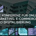 OMK – Die Konferenz für Online-Marketing, E-Commerce und Digitalisierung